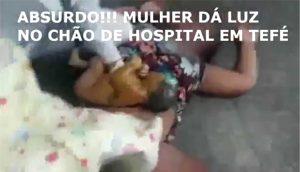 Mulher dá à luz no chão do hospital regional de Tefé; Confira o vídeo!